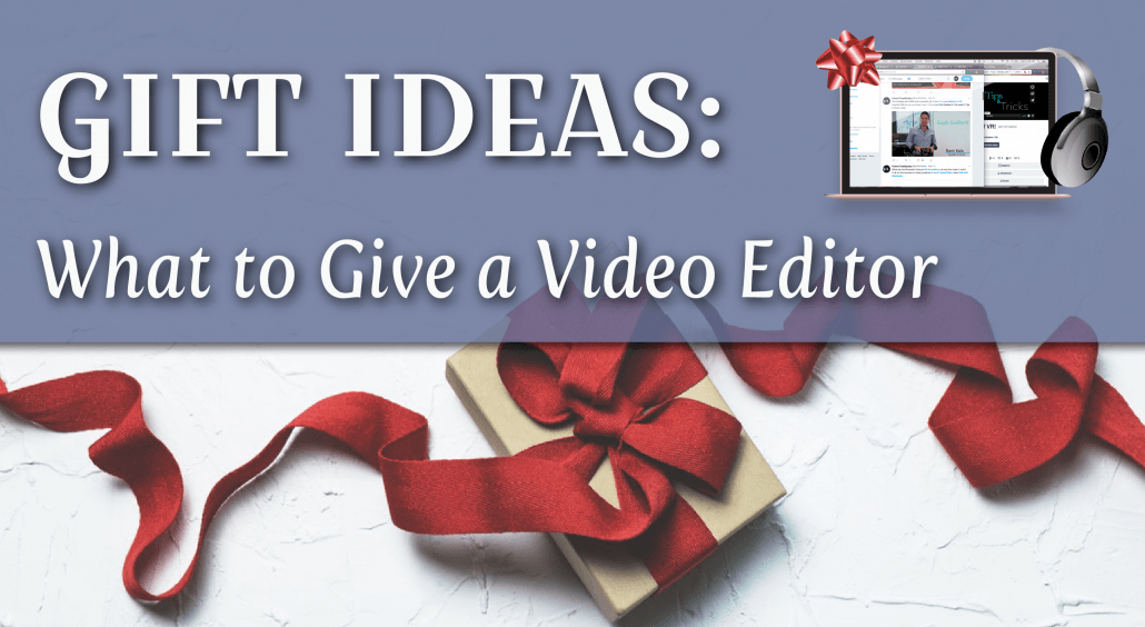 Gift ideas for Video Editor